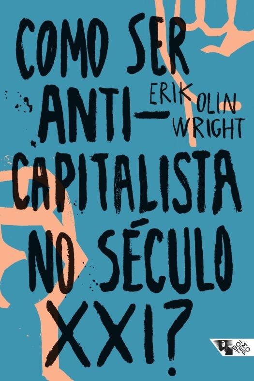 Como ser anticapitalista no século XXI, de Erik Olin Wright